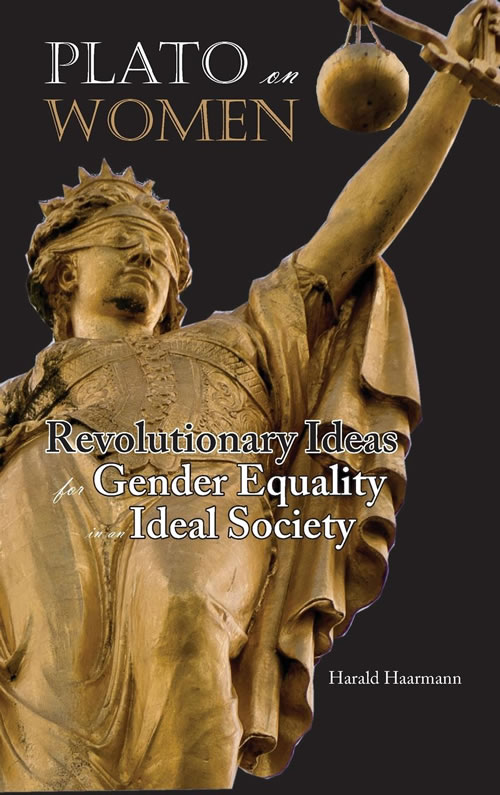 Front Cover Plato on Women: Revolutionary Ideas for Gender Equality  in an Ideal Society