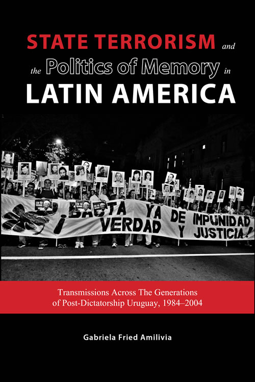 State Terrorism and the Politics of Memory in Latin America: Transmissions Across The Generations of Post-Dictatorship Uruguay, 1984–2004
