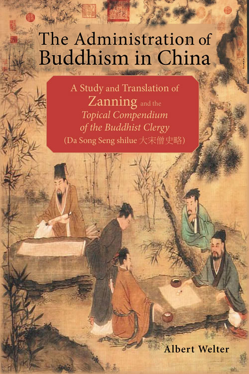 Front Cover The Administration of Buddhism in China: A Study and Translation of Zanning and the <i>Topical Compendium of the Buddhist Clergy</i> (Da Song Seng shilue)