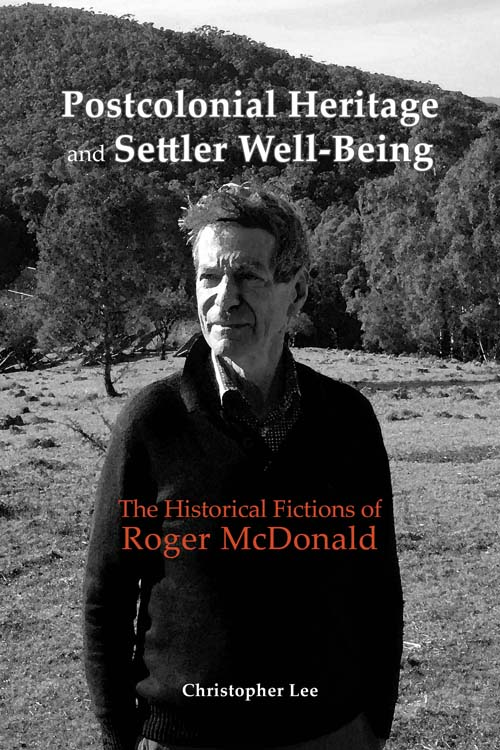 Postcolonial Heritage and Settler Well-Being: The Historical Fictions of Roger McDonald