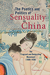 The Poetics and Politics of Sensuality in China: