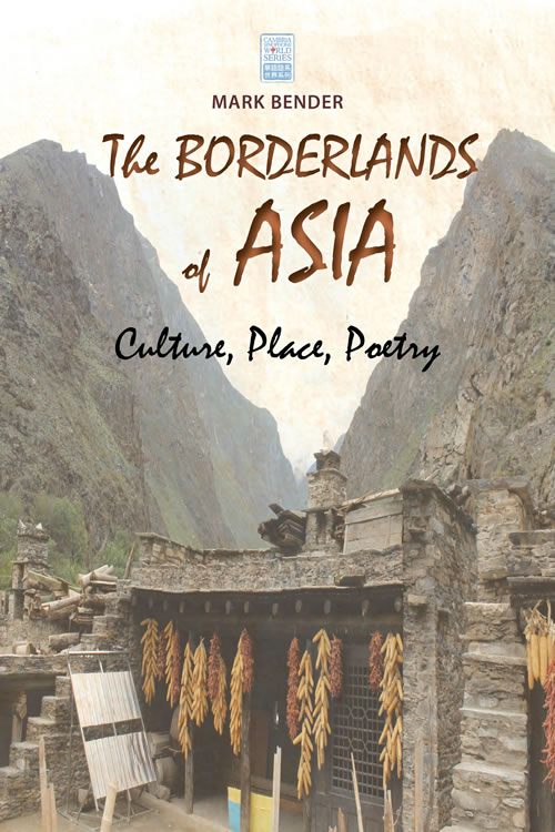 Front Cover The Borderlands of Asia: Culture, Place, Poetry