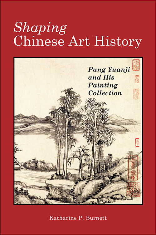 Shaping Chinese Art History: Pang Yuanji and His Painting Collection