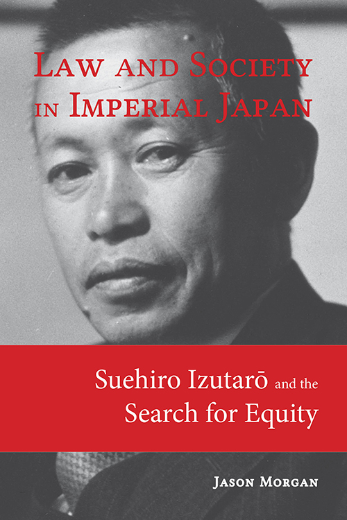 Law and Society in Imperial Japan: Suehiro Izutaro and the Search for Equity