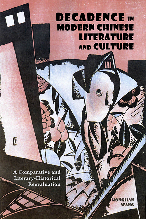 Decadence in Modern Chinese Literature and Culture: A Comparative and Literary-Historical Reevaluation