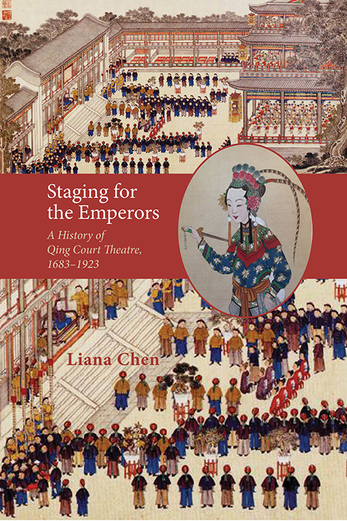 Staging for the Emperors: A History of Qing Court Theatre, 1683–1923
