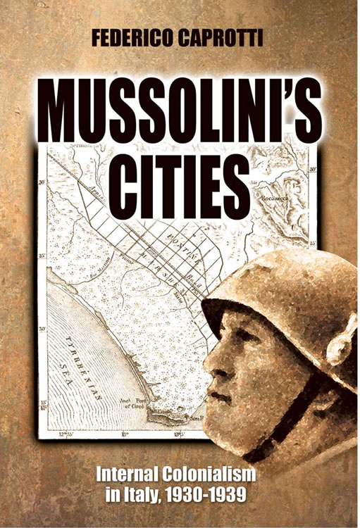 Front Cover Mussolini's Cities: Internal Colonialism in Italy, 1930-1939