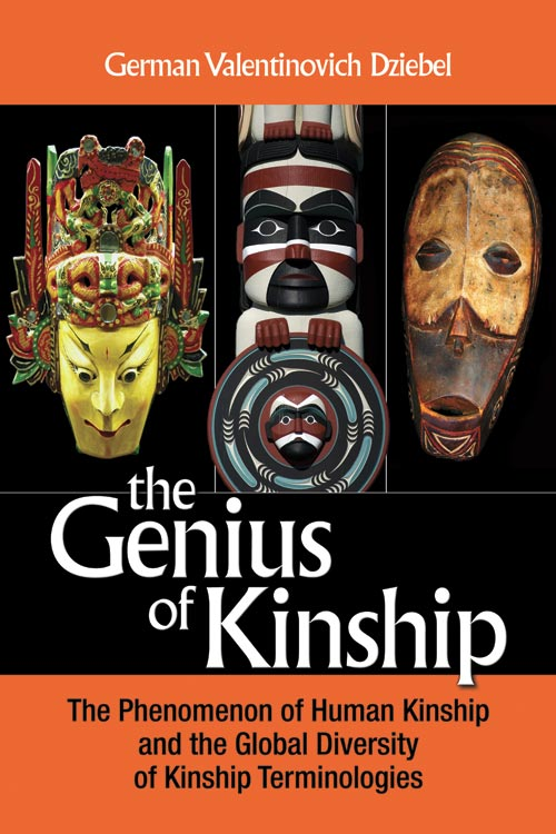 Front Cover The Genius of Kinship: The Phenomenon of Human Kinship and the Global Diversity of Kinship Terminologies