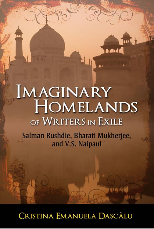 Imaginary Homelands of Writers in Exile:  Salman Rushdie, Bharati Mukherjee, and V.S. Naipaul