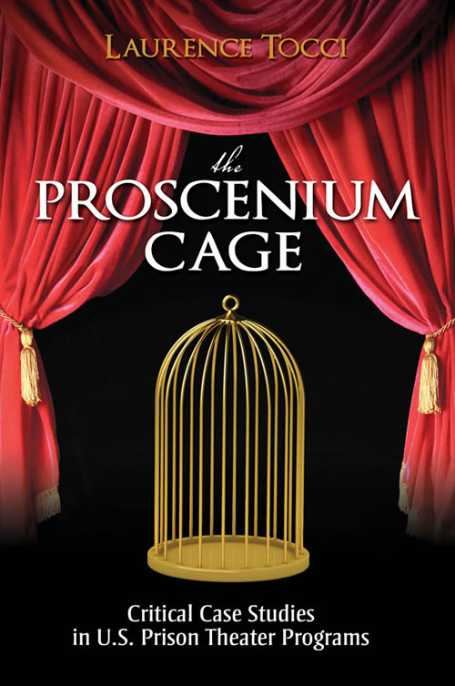 The Proscenium Cage:  Critical Case Studies in U.S. Prison Theatre Programs