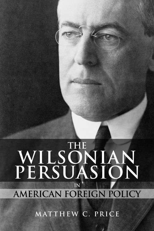 The Wilsonian Persuasion in American Foreign Policy