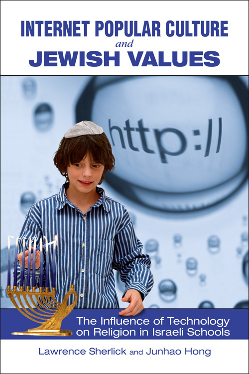 Internet Popular Culture and Jewish Values:  The Influence of Technology on Religion in Israeli Schools