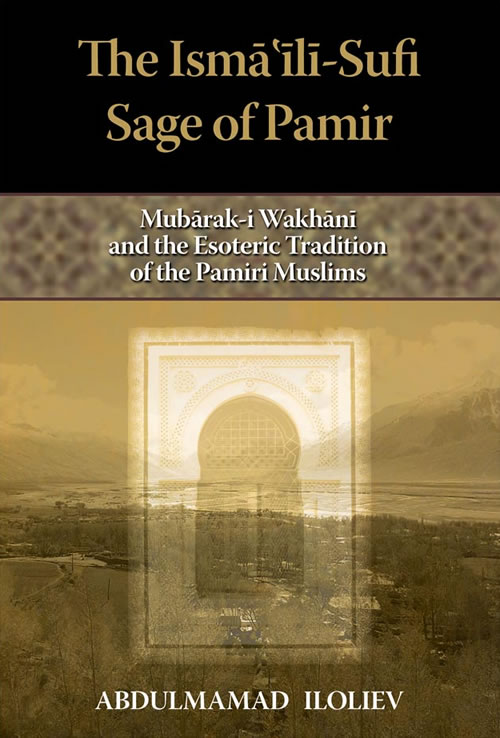 Front Cover The Ismaili-Sufi Sage of Pamir: Mubarak-i Wakhani and the Esoteric Tradition of the Pamiri Muslims