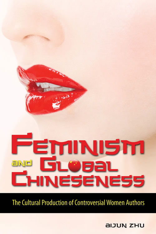 Feminism and Global Chineseness: The Cultural Production of Controversial Women Authors