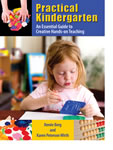Practical Kindergarten:  An Essential Guide to Creative Hands-on Teaching