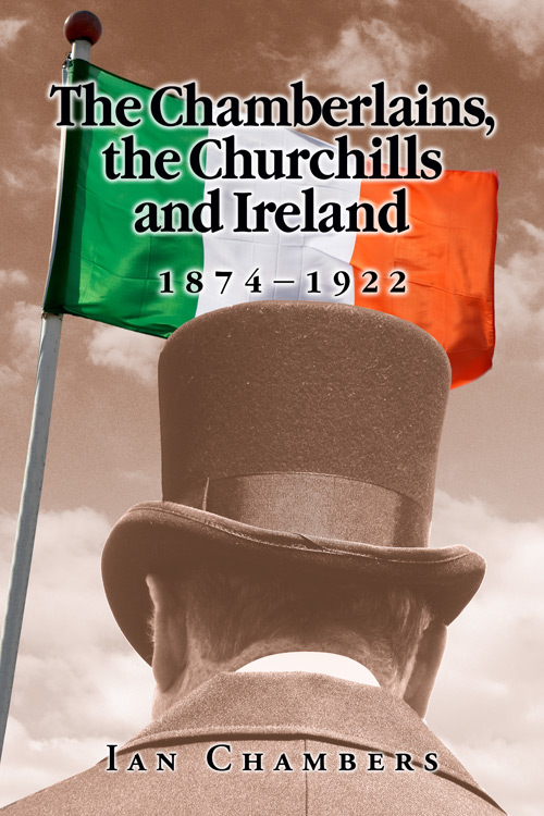 The Chamberlains, the Churchills and Ireland, 1874–1922