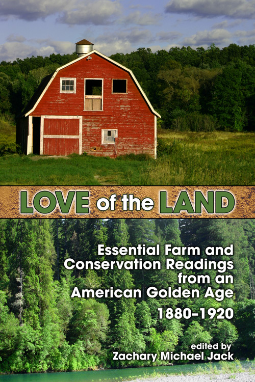Front Cover Love of the Land: Essential Farm and Conservation Readings from an American Golden Age, 1880–1920