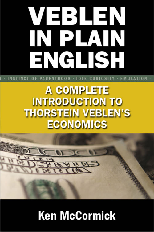 Front Cover Veblen in Plain English: A Complete Introduction to Thorstein Veblen's Economics