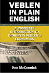 Veblen in Plain English: A Complete Introduction to Thorstein Veblen's Economics (Paperback)