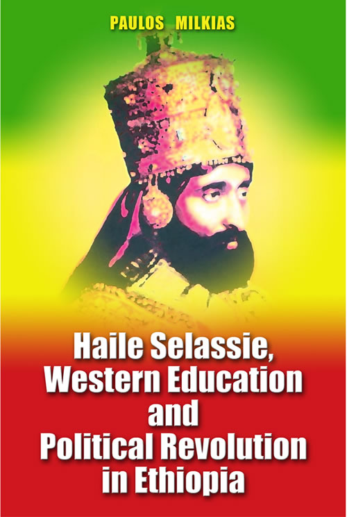 Front Cover Haile Selassie, Western Education and Political Revolution in Ethiopia