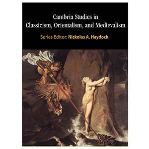 Cambria Studies in Classicism, Orientalism, and Medievalism