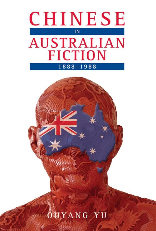 Chinese in Australian Fiction, 1888–1988 Ouyang Yu
