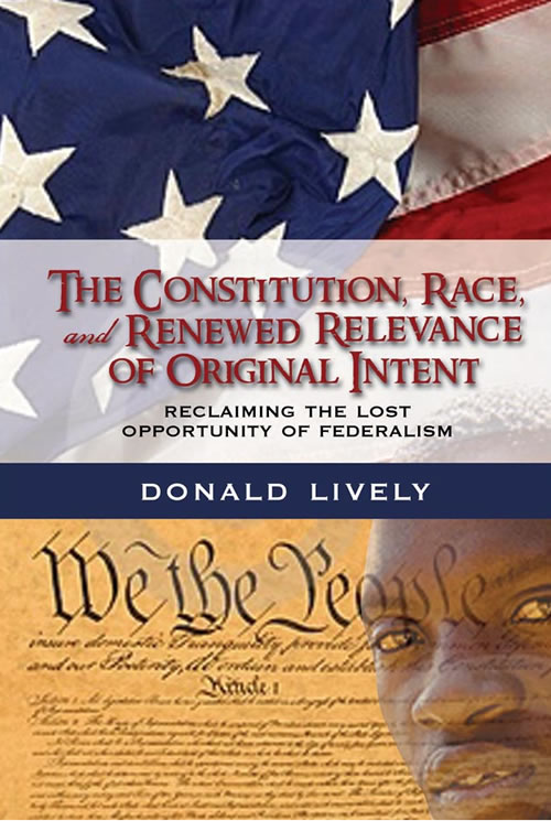 The Constitution, Race, and Renewed Relevance of Original Intent: Reclaiming the Lost Opportunity of Federalism Donald Lively