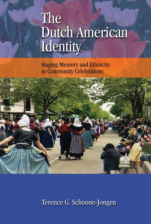 Front Cover The Dutch American Identity: Staging Memory and Ethnicity in Community Celebrations
