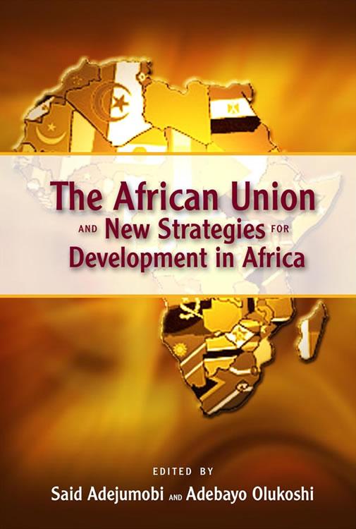 The African Union and New Strategies for Development in Africa Said Adejumobi and Adebayo Olukoshi