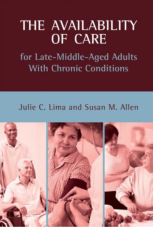 The Availability of Care for Late-Middle-Aged Adults With Chronic Conditions Julie C. Lima and Susan M. Allen