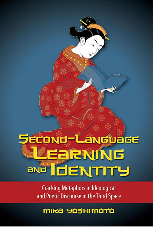 Second Language Learning and Identity: Cracking Metaphors in Ideological and Poetic Discourse in the Third Space Mika Yoshimoto
