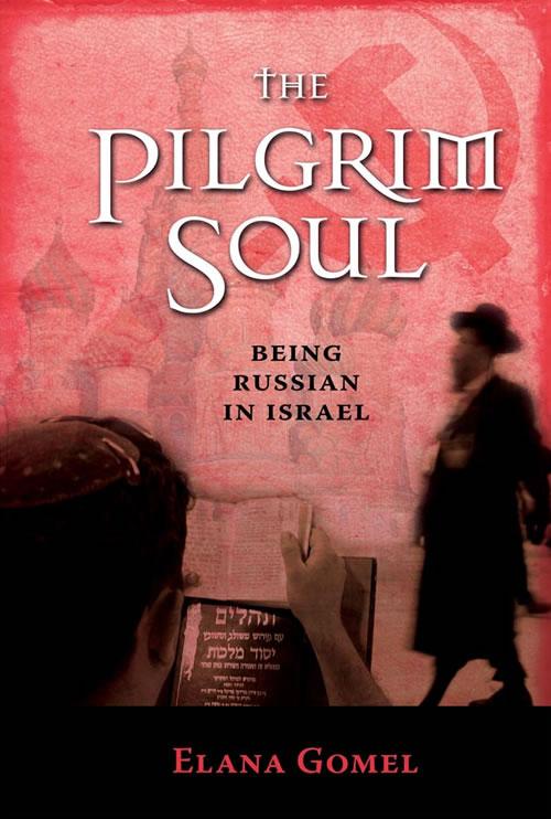 The Pilgrim Soul: Being Russian in Israel Elana Gomel