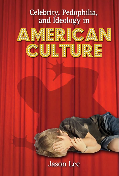 Celebrity, Pedophilia, and Ideology in American Culture Jason Lee