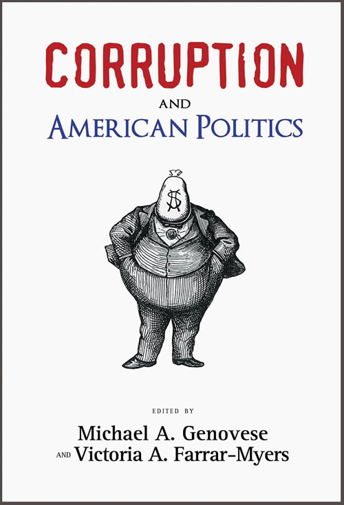 Corruption and American Politics Michael A. Genovese and Victoria A. Farrar-Myers