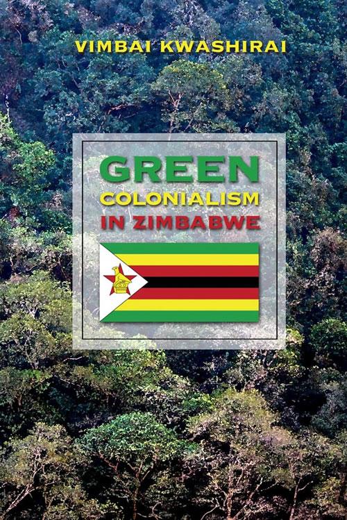 Green Colonialism in Zimbabwe, 1890-1980 Vimbai Kwashirai