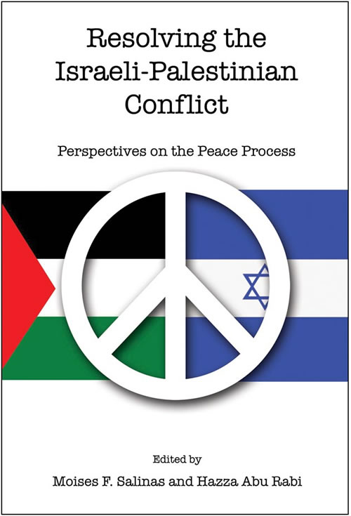 Resolving the Israeli-Palestinian Conflict: Perspectives on the Peace Process Moises Salinas and Hazza Abu Rabi