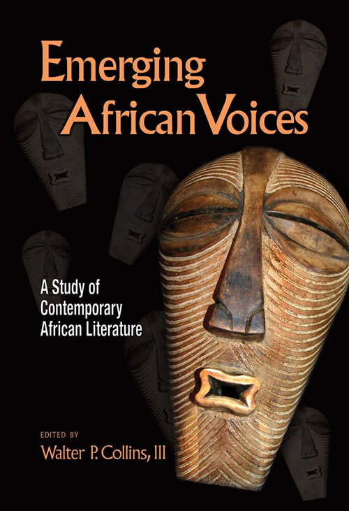 Emerging African Voices: A Study of Contemporary African Literature Walter P. Collins
