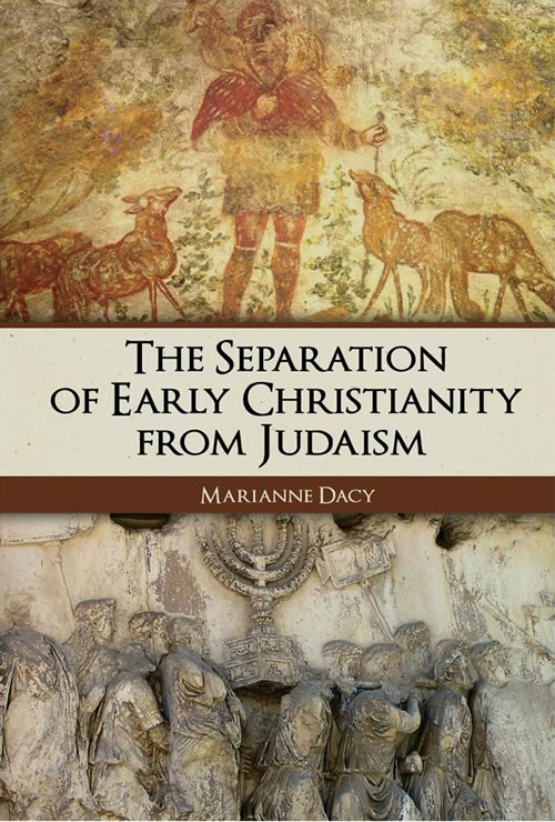 The Separation of Early Christianity from Judaism Marianne Dacy