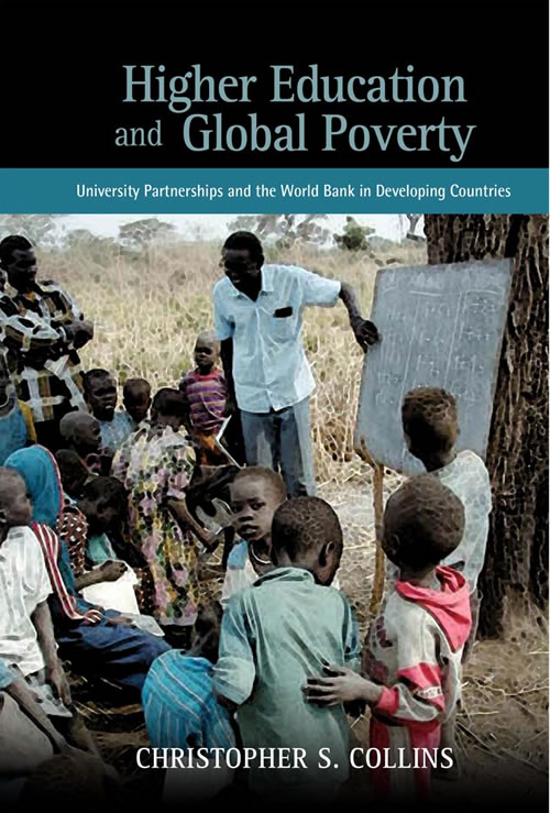Higher Education and Global Poverty: University Partnerships and the World Bank in Developing Countries Christopher S. Collins