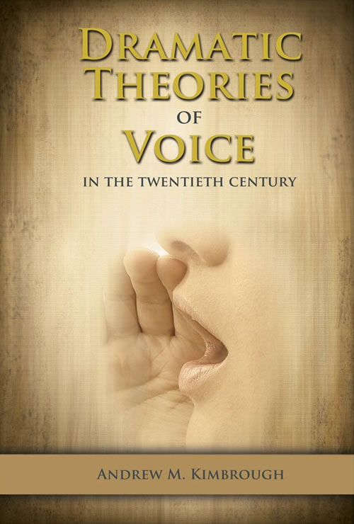 Dramatic Theories of Voice in the Twentieth Century Andrew Kimbrough
