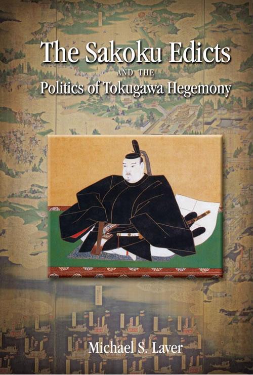 The Sakoku Edicts and the Politics of Tokugawa Hegemony Michael S. Laver