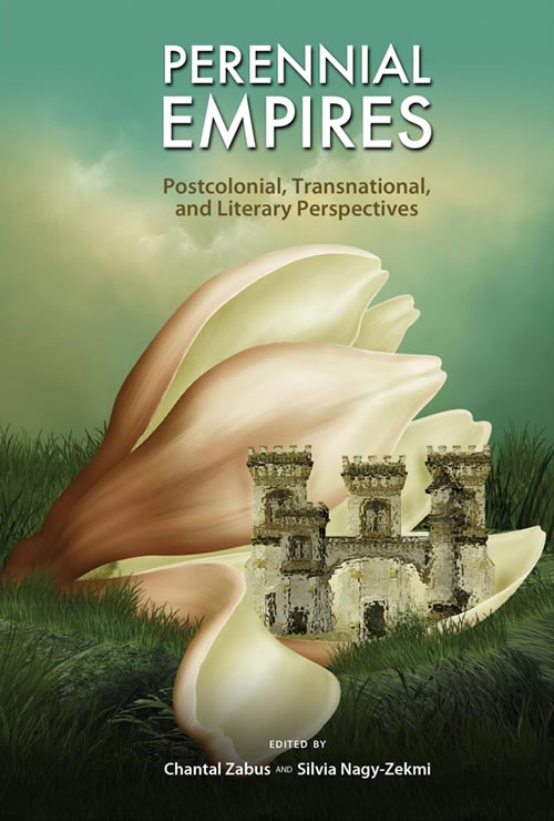 Perennial Empires: Postcolonial, Transnational, and Literary Perspectives Chantal Zabus and Silvia Nagy-Zekmi