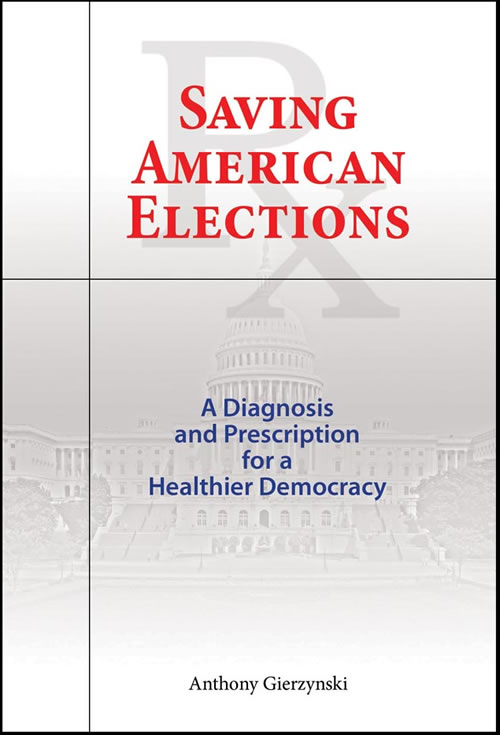 Saving American Elections: A Diagnosis and Prescription for a Healthier Democracy Anthony Gierzynski