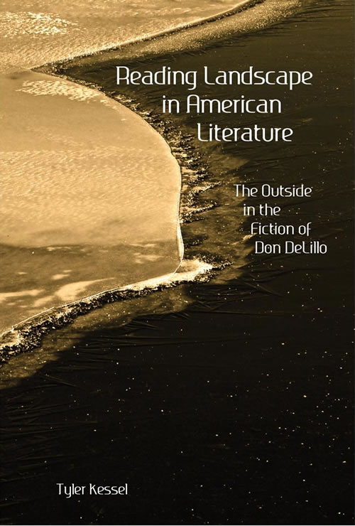 Reading Landscape in American Literature: The Outside in the Fiction of Don DeLillo Tyler H. Kessel