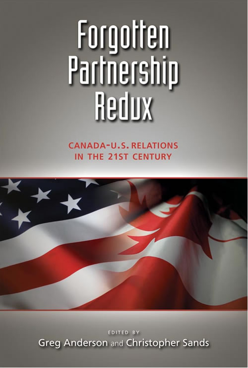 Forgotten Partnership Redux: Canada-U.S. Relations in the 21st Century Greg Anderson and Christopher Sands