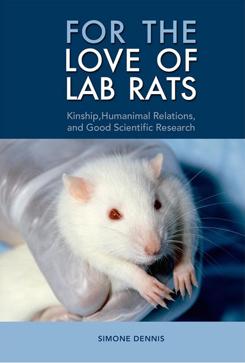 Front Cover For the Love of Lab Rats: Kinship, Humanimal Relations, and Good Scientific Research
