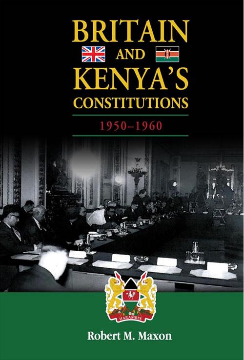 Britain and Kenya's Constitutions, 1950–1960 Robert Maxon