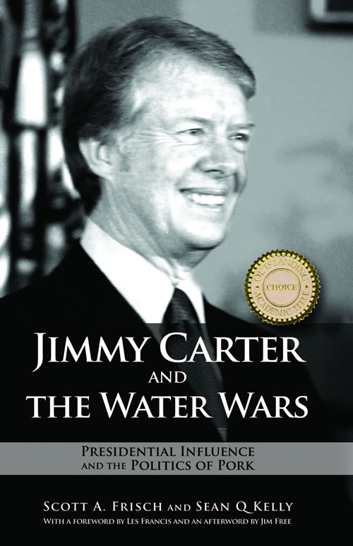 Jimmy Carter and the Water Wars: Presidential Influence and the Politics of Pork (Paperback) Scott A. Frisch and Sean Q Kelly