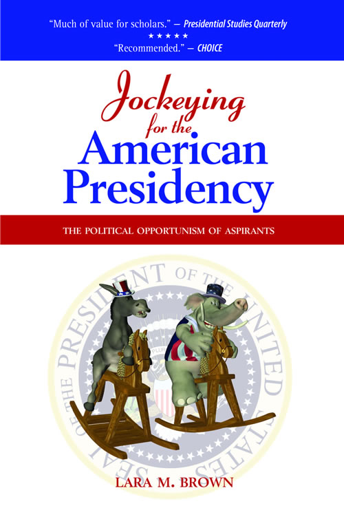 Jockeying for the American Presidency: The Political Opportunism of Aspirants (Paperback) Lara Brown
