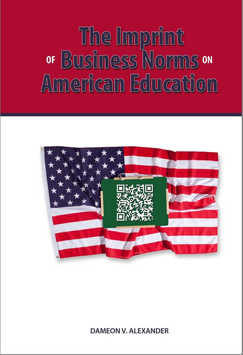 The Imprint of Business Norms on American Education  Dameon V. Alexander